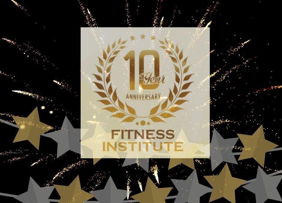 It's Fitness Institute's Tenth Anniversary!