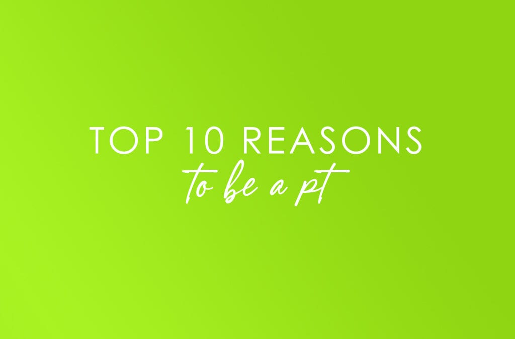 Top Ten Reasons to be a PT!