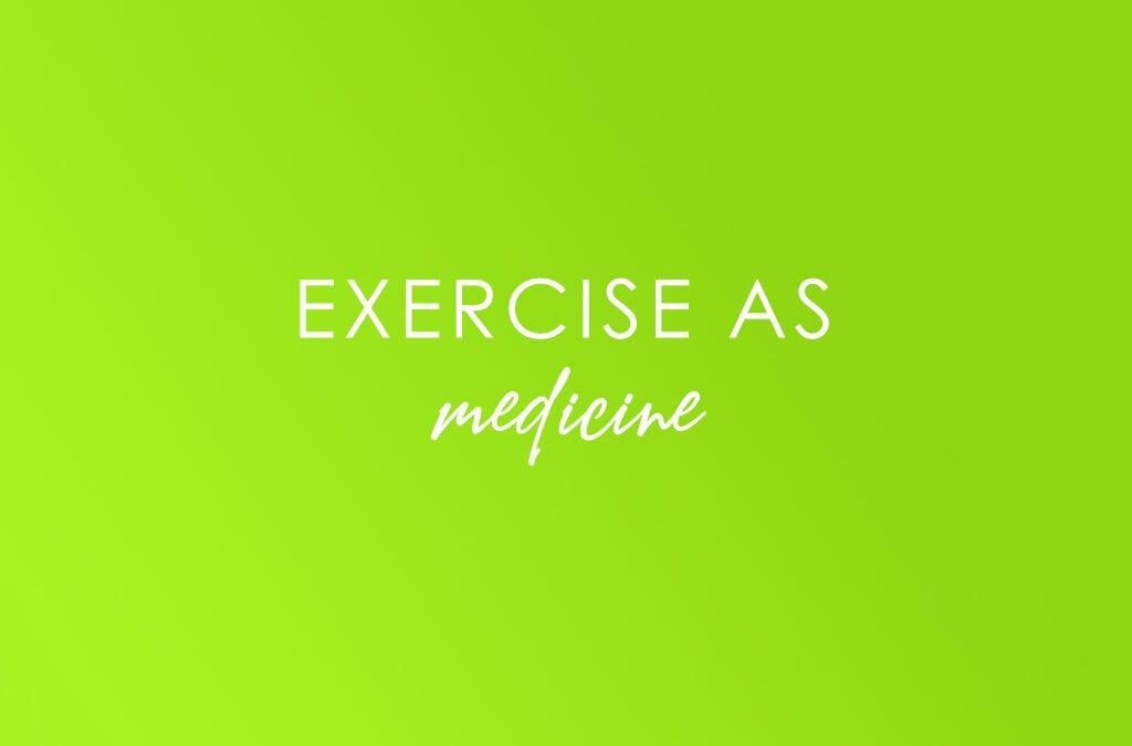 Exercise as Medicine…