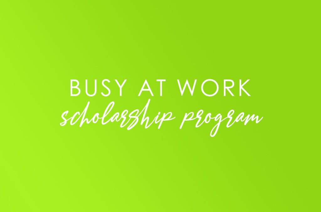 Busy at Work Scholarship Program