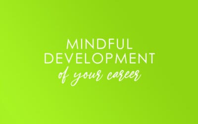 Mindful Development of your Career!
